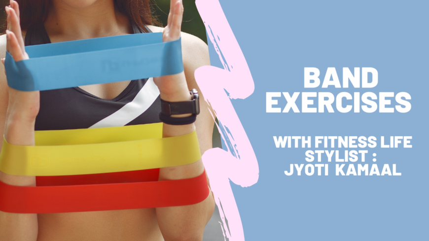 Band Workout with fitness life stylist Jyoti Kamaal